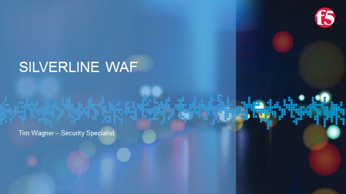 Secure Web Apps Without Complexity, F5 Silverline WAF
