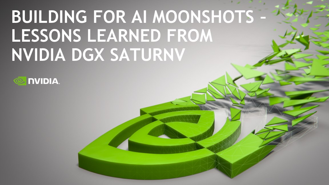 Building for AI Moonshots – Lessons learned from NVIDIA DGX SATURNV