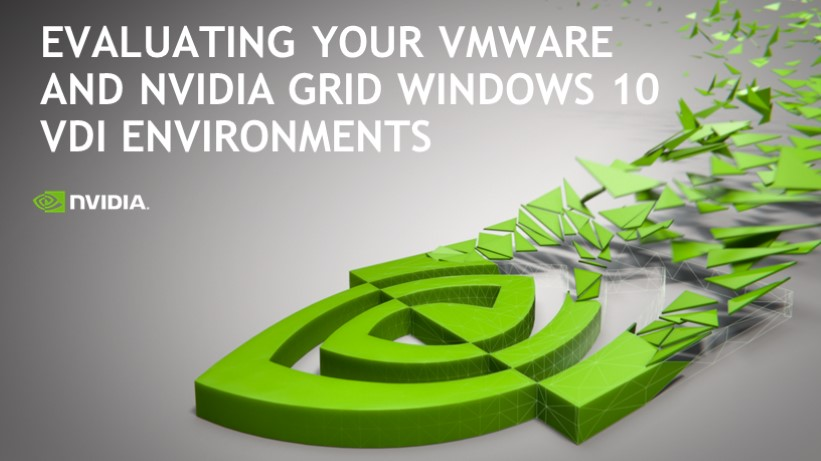 Evaluating Your VMWare and NVIDIA GRID Windows 10 VDI Environments