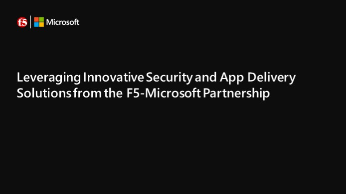 Leveraging innovative security and app delivery solutions from the F5-Microsoft partnership