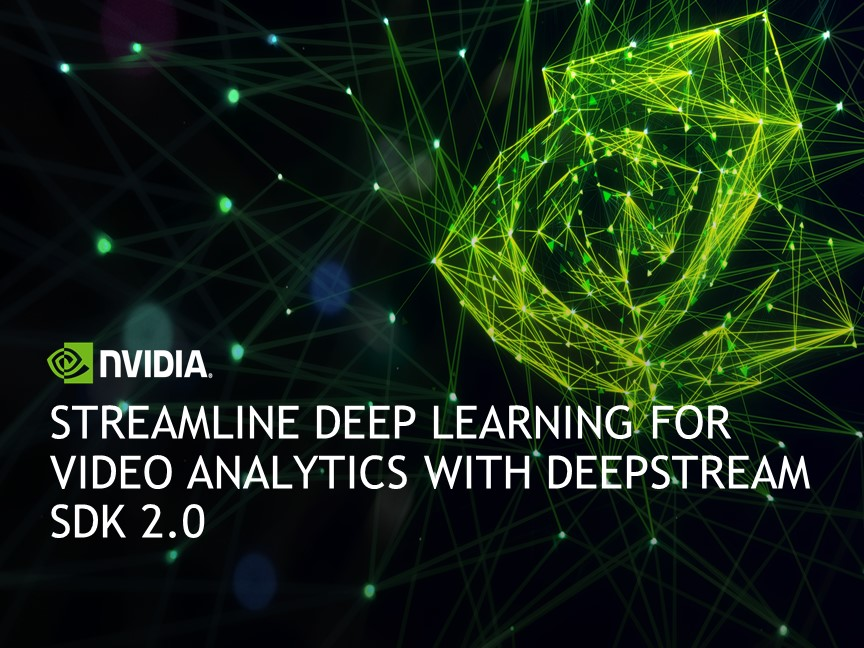 Streamline Deep Learning for Video Analytics with DeepStream SDK 2.0