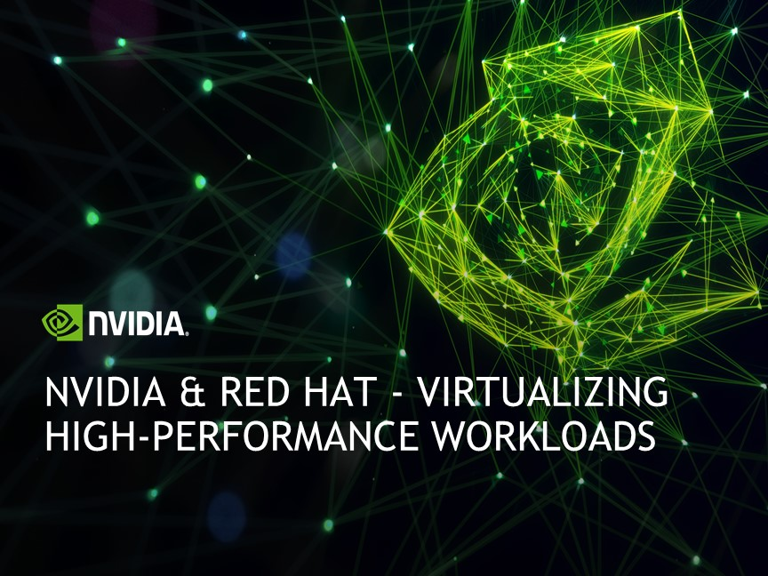 NVIDIA & Red Hat - Virtualizing High-Performance Workloads