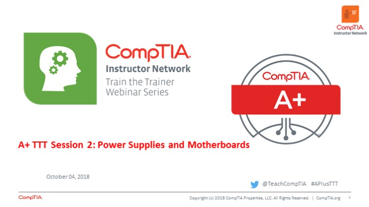 A+ Core 1 TTT Session 2: Power Supplies and Motherboards