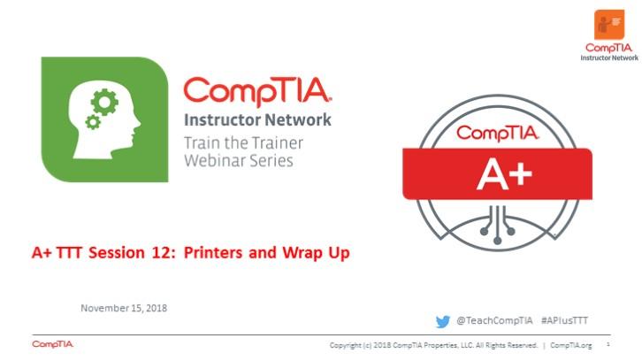 A+ Core 1 TTT Session 12: Printers, Series Wrap Up
