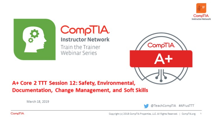 A+ Core 2 TTT Session 12: Safety, Environmental, Documentation, Change Management, and Soft Skills, Series Wrap UP