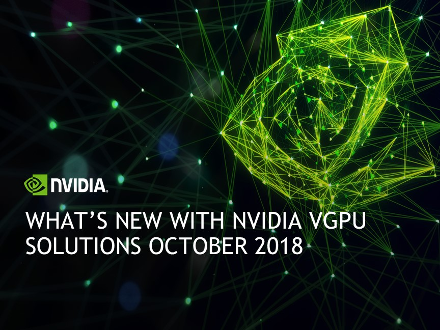 What's New with NVIDIA vGPU Solutions October 2018