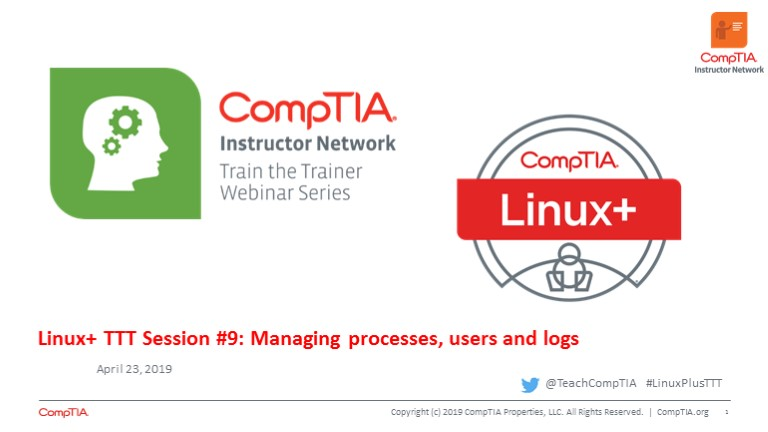 Linux+ TTT Session 9: Managing Processes, Users and Logs