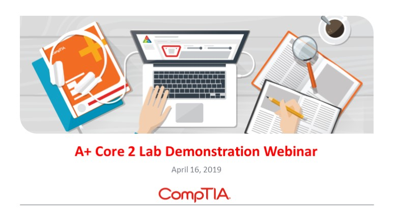 A+ Core 2 Lab Demonstration Webinar