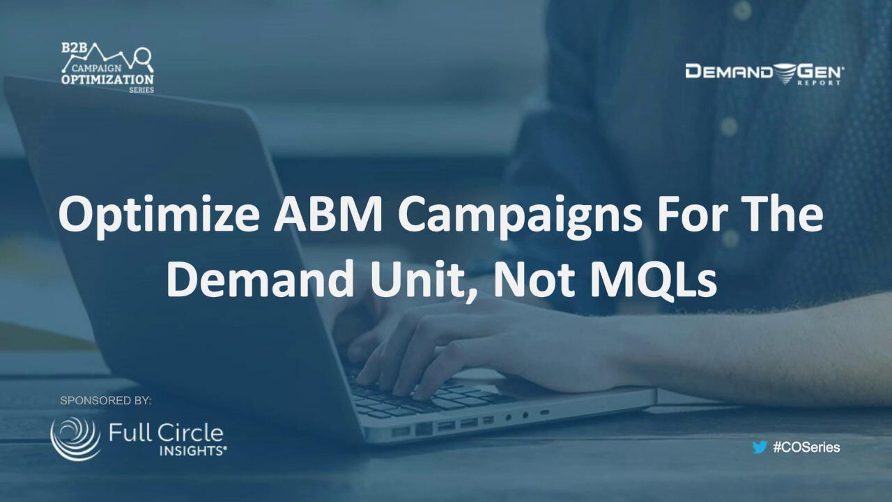 Optimize ABM Campaigns For The Demand Unit, Not MQLs