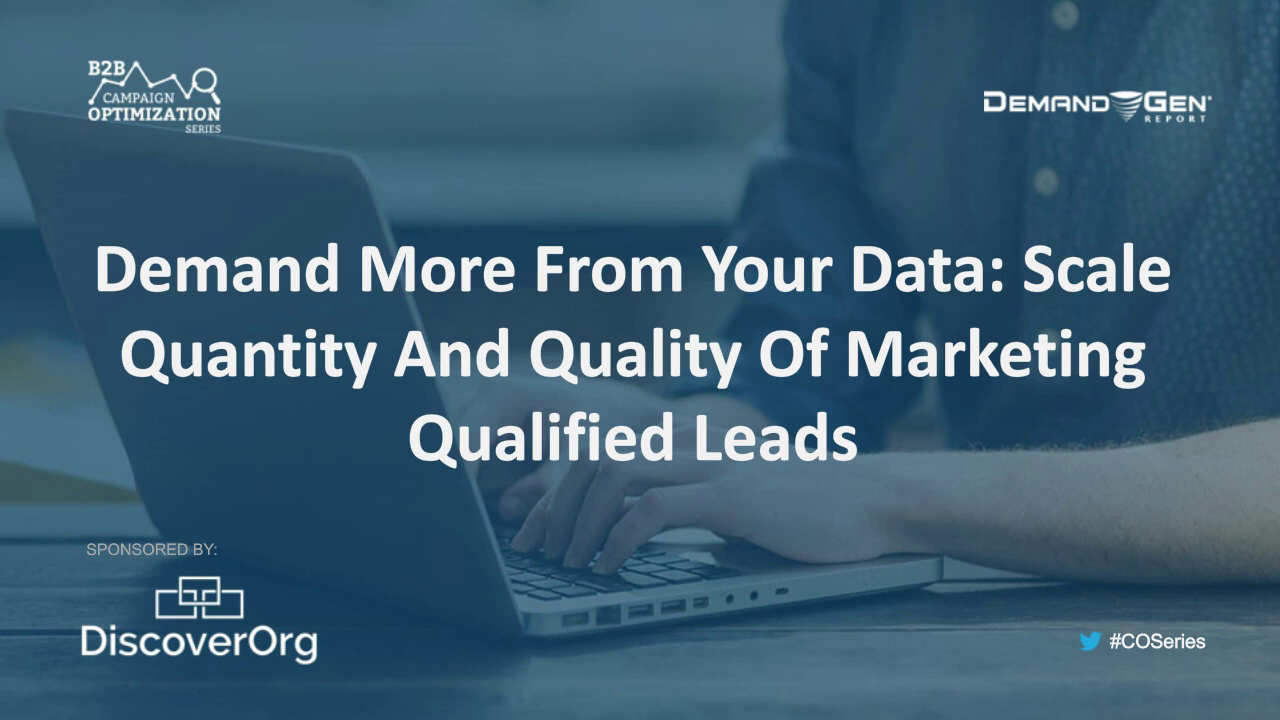 Demand More From Your Data: Scale Quantity And Quality Of Marketing Qualified Leads